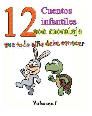 12 cuentos infantiles con moraleja que todo niño debe conocer: Vol.1 (Volume 1)