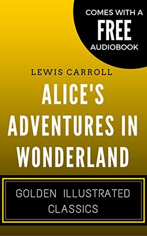 Alice's Adventures in Wonderland: By Lewis Carroll - Illustrated (Comes with a Free Audiobook)
