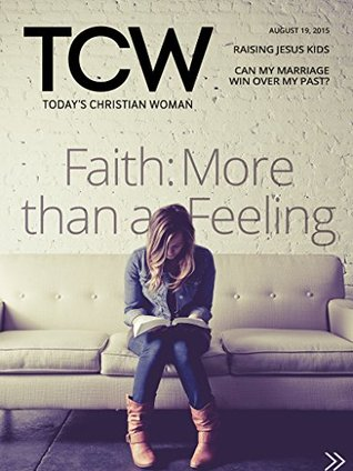 Today's Christian Woman - Faith: More than a Feeling: How your emotions play into your relationship with God