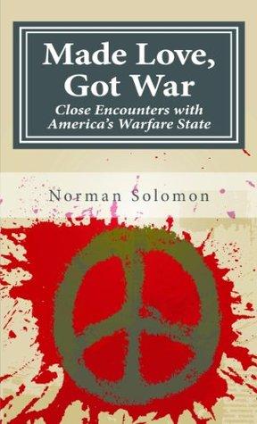Made Love Got War: Close Encounters with America's Warfare State