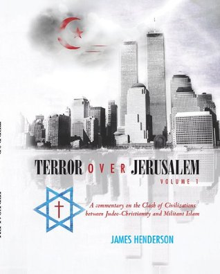 Terror Over Jerusalem. Volumne 1: A Commentary on the Clash of Civilizations between Judeo-Christianity and Militant Islam (Volume 1)