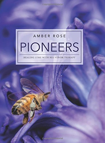 Pioneers: Healing Lyme with Bee Venom Therapy