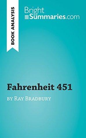 Fahrenheit 451 by Ray Bradbury (Book Analysis): Detailed Summary, Analysis and Reading Guide (BrightSummaries.com)