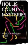 HOLLIS COUNTY MYSTERIES: MURDER IN BELLA RIDGE