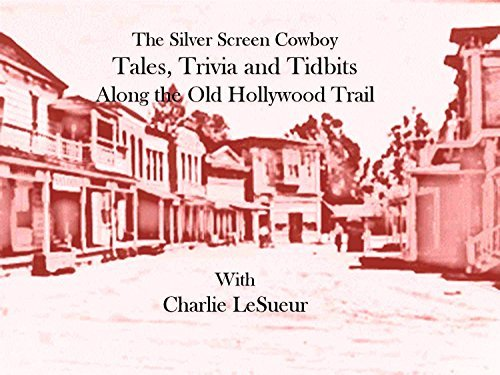 The Silver Screen Cowboy: Tales, Trivia & Tidbits Along the Hollywood Trail: Memoria of the Western Screen Heroes