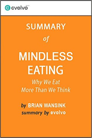 Mindless Eating: Summary of the Key Ideas - Original Book by Brian Wansink: Why We Eat More Than We Think