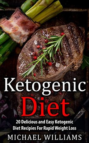 Ketogenic Diet: 20 Delicious and Easy Ketogenic Diet Recipes For Rapid Weight Loss (Ketogenic Cookbook, Ketogenic Diet for Beginners, Healthy, Fat Loss, Ketogenic Mistakes)