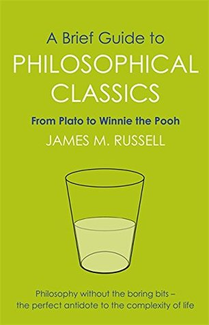 A Brief Guide to Philosophical Classics: From Plato to Winnie the Pooh