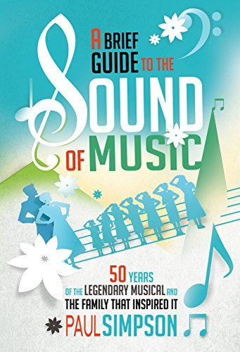 A Brief Guide to The Sound of Music: 50 Years of the Legendary Musical and the Family who Inspired It