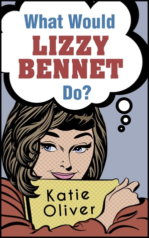 What Would Lizzy Bennet Do? (The Jane Austen Factor, #1)
