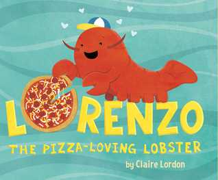 Ebook Lorenzo, the Pizza-Loving Lobster by Claire Lordon PDF!