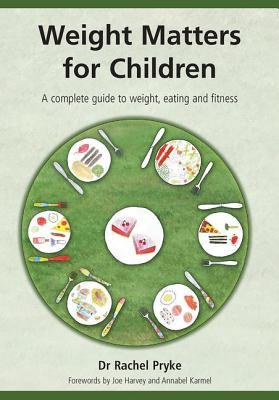Weight Matters for Children: A Complete Guide to Weight, Eating and Fitness