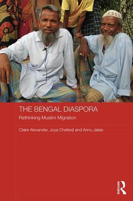 The Bengal Diaspora: Muslim Migrants in Britain, India and Bangladesh