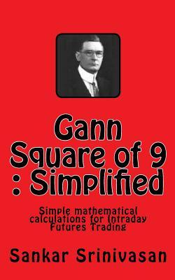 Gann square of 9: simple mathematical calculations for futures trading by Sankar Srinivasan