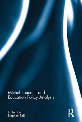 Michel Foucault and Education Policy Analysis