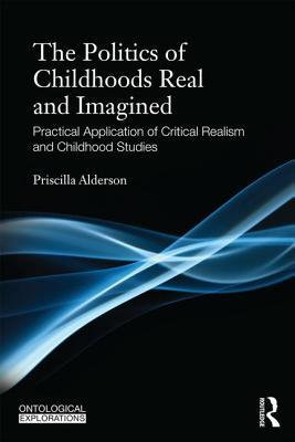 the-politics-of-childhoods-real-and-imagined-practical-application-of-critical-realism-and-childhood-studies