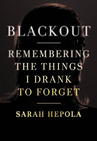 Blackout: remembering the things i drank to forget by Sarah Hepola