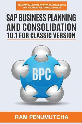 SAP Business Planning and Consolidation 10.1 for Classic Version: Concepts and Step by Step Configuration for Planning and Consolidation