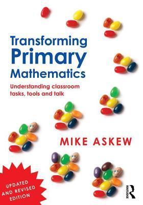 Transforming Primary Mathematics: Understanding Classroom Tasks, Tools and Talk