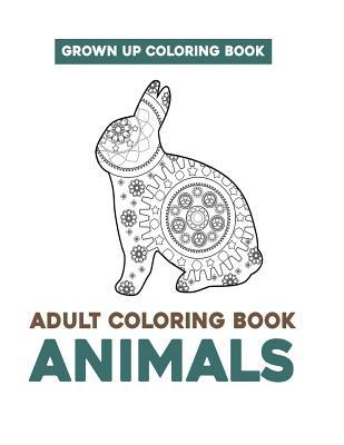 Grown Up Coloring Book: Adult Coloring Book Animals: Stress Relieving Animal Designs & Zen Patterns