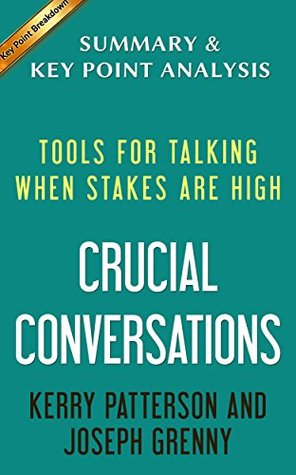 Crucial Conversations Tools for Talking When Stakes Are High by | Summary & Analysis