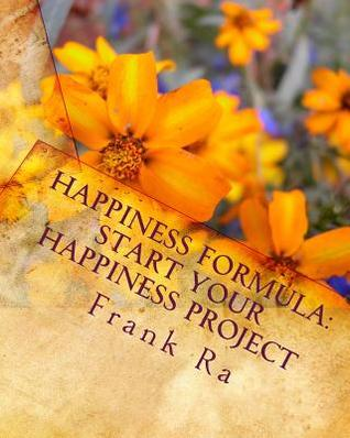Happiness Formula: Start Your Happiness Project: Happiness Formula for Your Happiness Project. How to Assess Our Subjective Well-Being? How to Live Joyfully in the 21st Century?