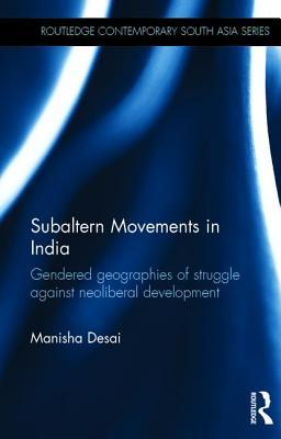 subaltern-movements-in-india-gendered-geographies-of-struggle-against-neoliberal-development