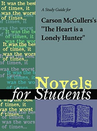 A Study Guide for Carson McCullers's The Heart Is a Lonely Hunter (Novels for Students)