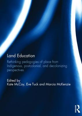 Land Education: Rethinking Pedagogies of Place from Indigenous, Postcolonial, and Decolonizing Perspectives EPUB TORRENT por Kate McCoy 978-1138999992