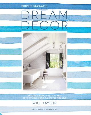 Dream Decor: Styling a Cool, Creative and Comfortable Home, Wherever You Live