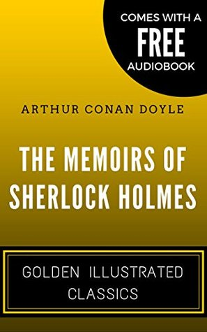 The Memoirs of Sherlock Holmes: By Arthur Conan Doyle - Illustrated (Comes with a Free Audiobook)