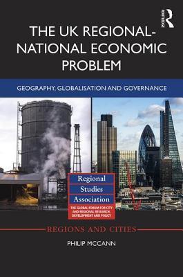The UK Regional-National Economic Problem: Geography, Globalisation and Governance