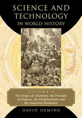 Science and Technology in World History, Volume 4: The Origin of Chemistry, the Principle of Progress, the Enlightenment and the Industrial Revolution