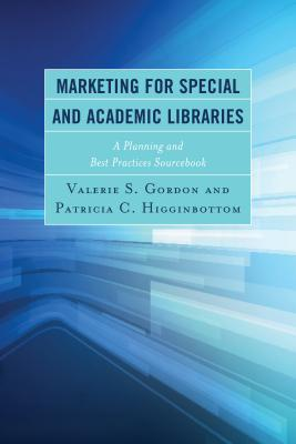 Marketing for Special and Academic Libraries: A Planning and Best Practices Sourcebook