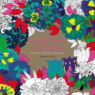 Exquisite Flowers: Color. Dream. Create.