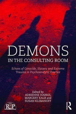 Demons in the Consulting Room: Echoes of Genocide, Slavery and Extreme Trauma in Psychoanalytic Practice