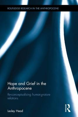 Hope and Grief in the Anthropocene: Re-Conceptualising Human-Nature Relations