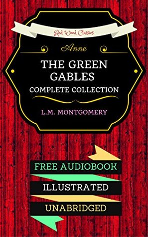 Anne: The Green Gables Complete Collection: By L.M. Montgomery & Illustrated (An Audiobook Free!)