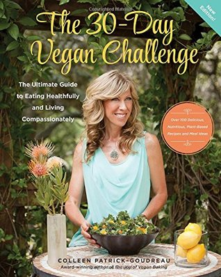 The 30-Day Vegan Challenge (New Edition): Over 100 Delicious, Nutritious Plant-Based Recipes and Meal Ideas for Eating Healthfully and Compassionately -- The Ultimate Guide and Cookbook