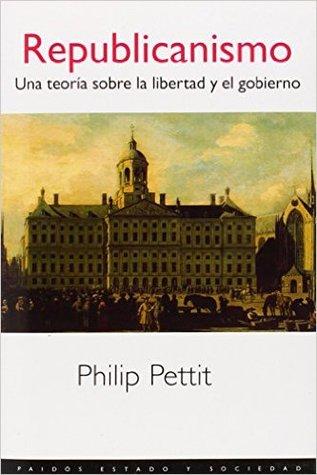 Republicanismo. Una teoría sobre la libertad y el gobierno por Philip Pettit