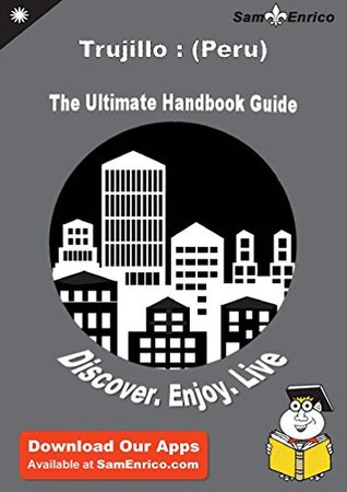 Ultimate Handbook Guide to Trujillo : (Peru) Travel Guide