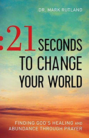 21-seconds-to-change-your-world-finding-god-s-healing-and-abundance-through-prayer
