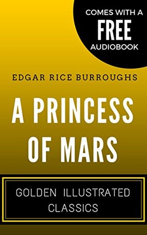 A Princess of Mars: By Edgar Rice Burroughs - Illustrated (Comes with a Free Audiobook)