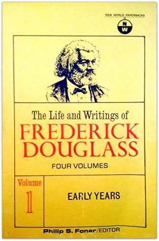 The Life and Writings of Frederick Douglass Volume 1 Early Years