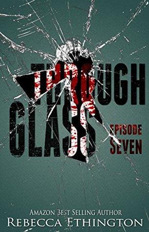 Through Glass, Episode Seven (Through Glass #7)