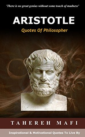 ARISTOTLE - Quotes Of Philosopher: Inspirational & Motivational Quotes To Live By