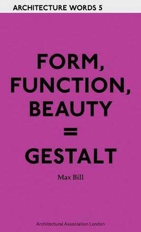 Form, Function, Beauty = Gestalt