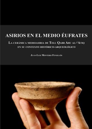 Asirios en el medio Éufrates : la cerámica medioasiria de Tell Qabr Abu al-'Atiq en su contexto histórico-arqueológico