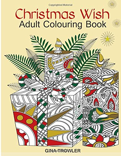 Adult Colouring Book: Christmas Wish: The Perfect Christmas Colouring Book Gift of Love, Blessings, Relaxation and Stress Relief - Christmas Colouring Book Pages