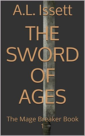 The Sword of Ages (The Mage Breaker, #1)